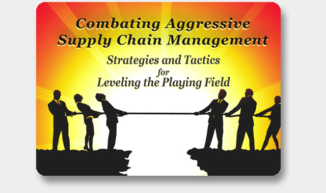 Combating Aggressive Supply Chain Management Strategies and Tactics for Leveling the Playing